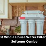 5 Best Whole House Water Filter and Softener Combo Reviews [2021]