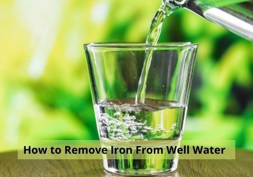 How to Remove Iron From Well Water